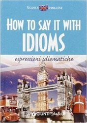 How to say it with idioms. Espressioni idiomatiche Susan Meadows